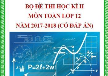 Đề thi HK2 toán 12 | Bộ đề thi có lời giải chi tiết năm 2018